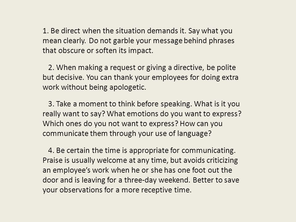 1.Be direct when the situation demands it. Say what you mean clearly.