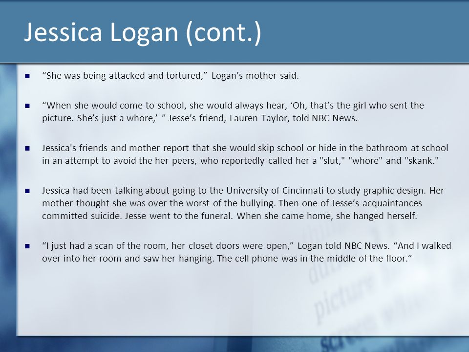 Jessica Logan (cont.) She was being attacked and tortured, Logan's mother said.