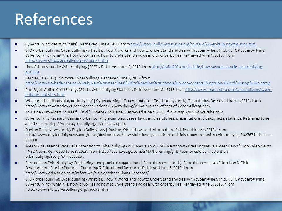 References Cyberbullying Statistics (2009). Retrieved June 4, 2013 from http://www.bullyingstatistics.org/content/cyber-bullying-statistics.html.http: