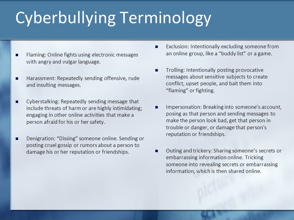 Cyberbullying Terminology Flaming: Online fights using electronic messages with angry and vulgar language. Harassment: Repeatedly sending offensive, r