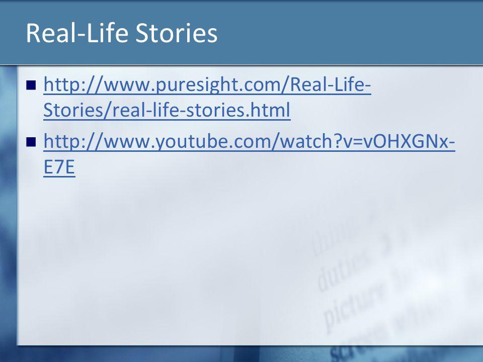 Real-Life Stories http://www.puresight.com/Real-Life- Stories/real-life-stories.html http://www.puresight.com/Real-Life- Stories/real-life-stories.html http://www.youtube.com/watch?v=vOHXGNx- E7E http://www.youtube.com/watch?v=vOHXGNx- E7E