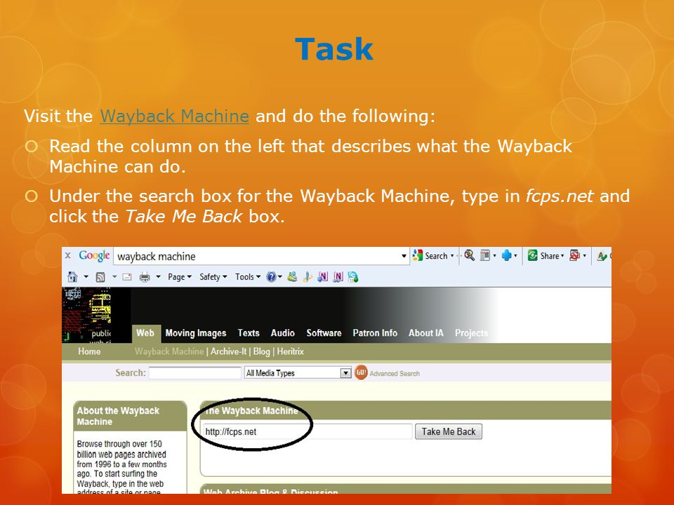 Task Visit the Wayback Machine and do the following:Wayback Machine  Read the column on the left that describes what the Wayback Machine can do.