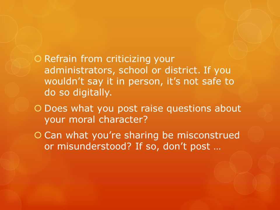  Refrain from criticizing your administrators, school or district.