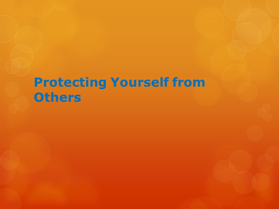 Protecting Yourself from Others