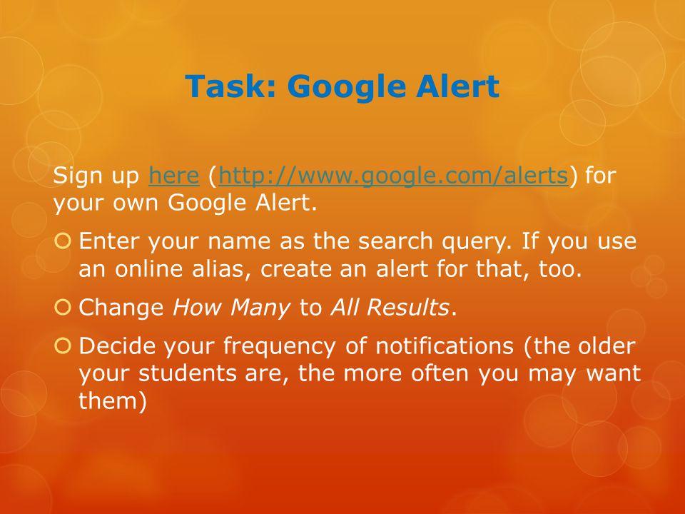 Task: Google Alert Sign up here (http://www.google.com/alerts) for your own Google Alert.herehttp://www.google.com/alerts  Enter your name as the sea