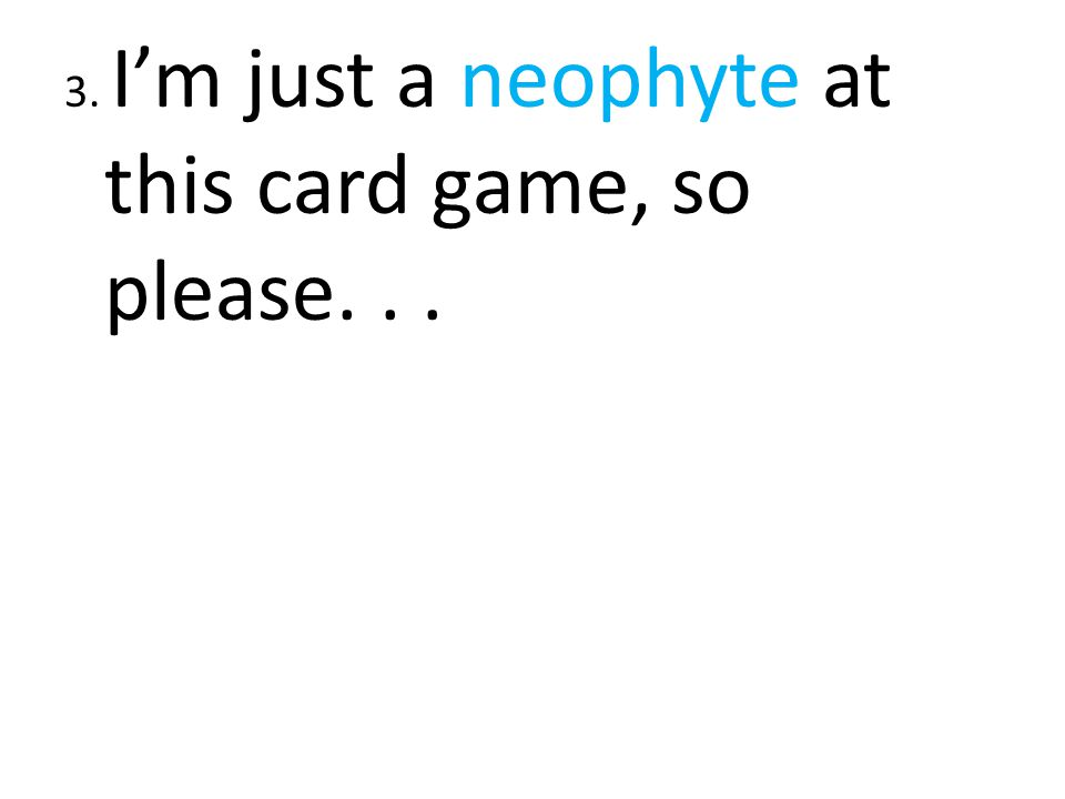 3. I'm just a neophyte at this card game, so please...