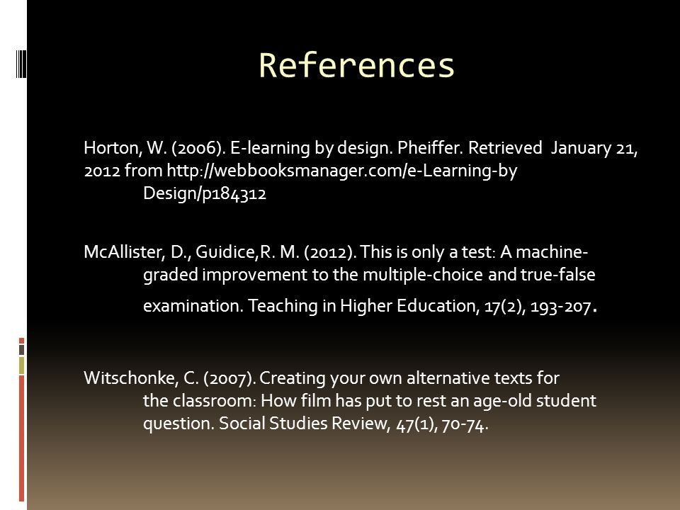 References Horton, W. (2006). E-learning by design. Pheiffer. Retrieved January 21, 2012 from http://webbooksmanager.com/e-Learning-by Design/p184312