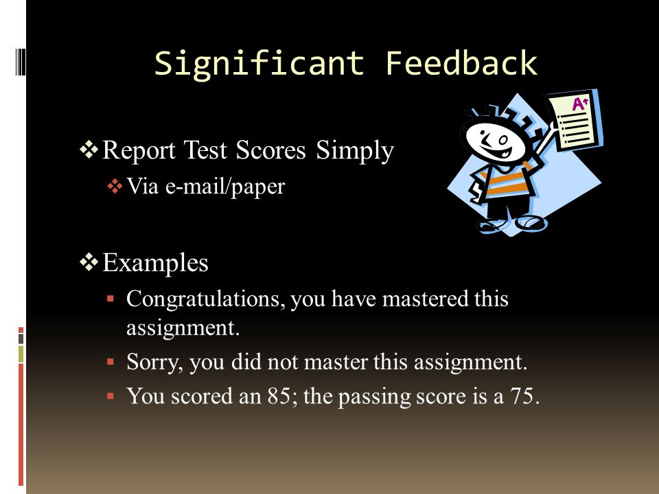 Significant Feedback  Report Test Scores Simply  Via e-mail/paper  Examples  Congratulations, you have mastered this assignment.  Sorry, you did