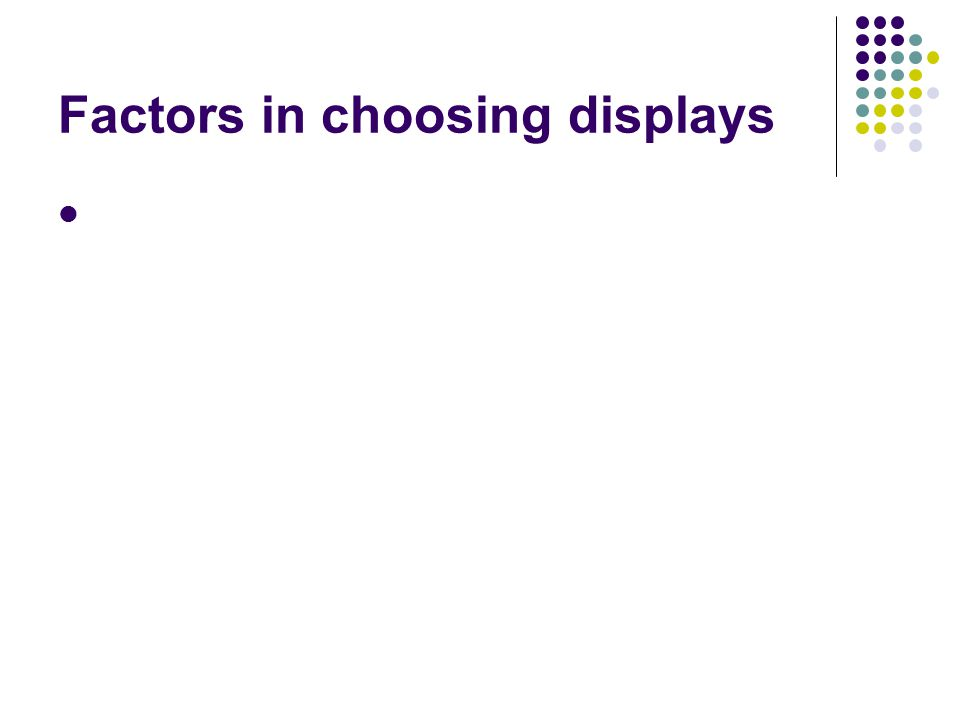 Factors in choosing displays