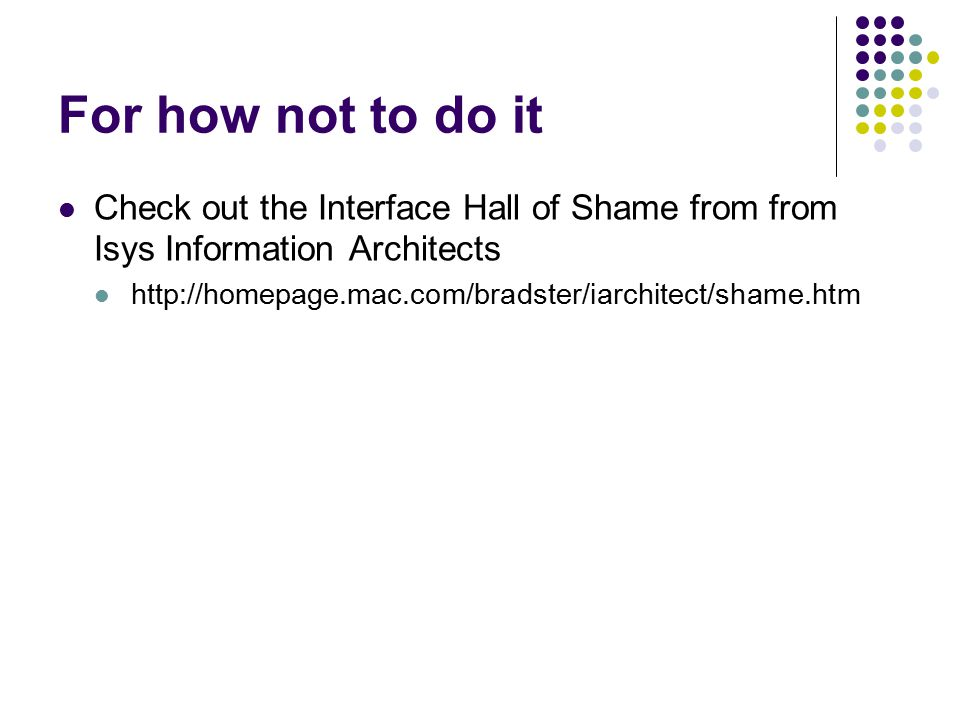 For how not to do it Check out the Interface Hall of Shame from from Isys Information Architects http://homepage.mac.com/bradster/iarchitect/shame.htm