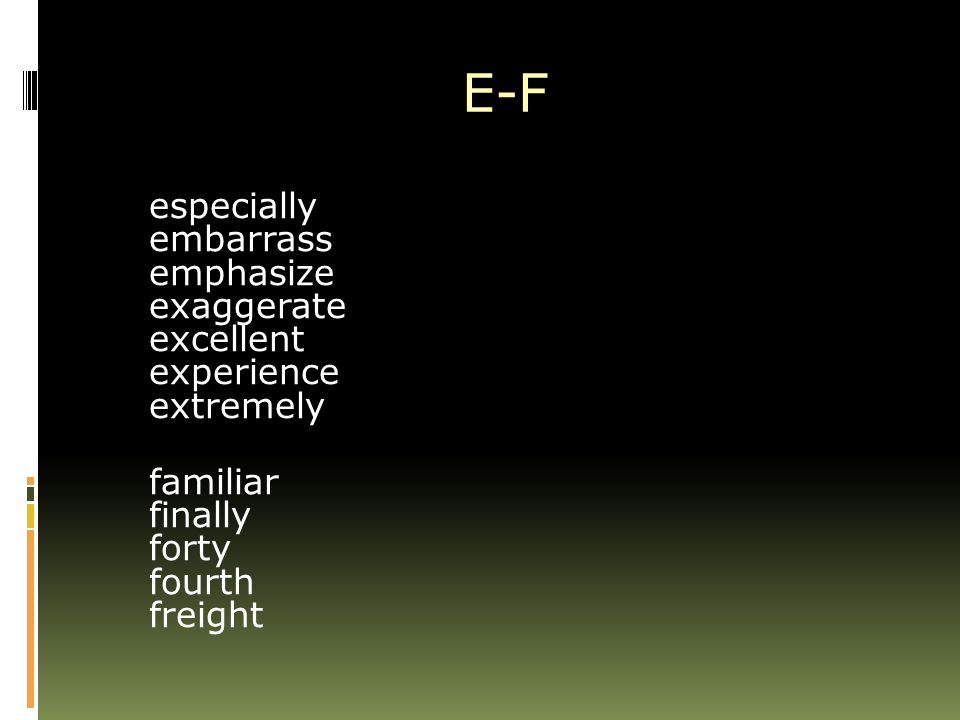 E-F especially embarrass emphasize exaggerate excellent experience extremely familiar finally forty fourth freight
