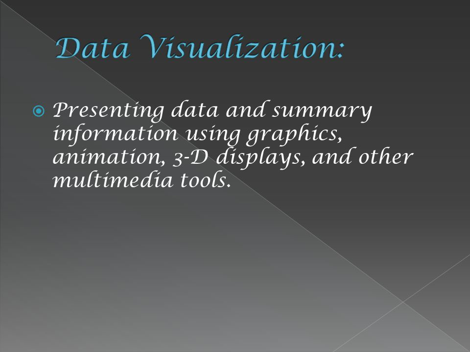  Presenting data and summary information using graphics, animation, 3-D displays, and other multimedia tools.