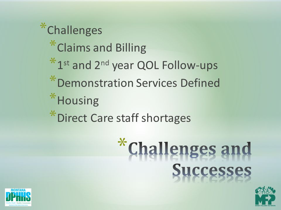 * Challenges * Claims and Billing * 1 st and 2 nd year QOL Follow-ups * Demonstration Services Defined * Housing * Direct Care staff shortages