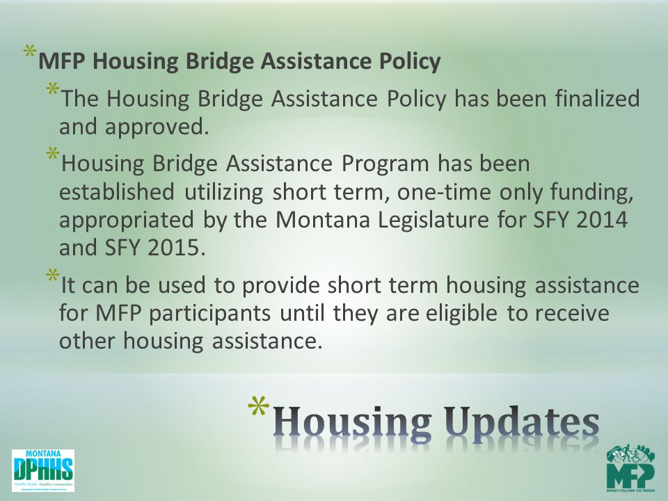 * MFP Housing Bridge Assistance Policy * The Housing Bridge Assistance Policy has been finalized and approved.