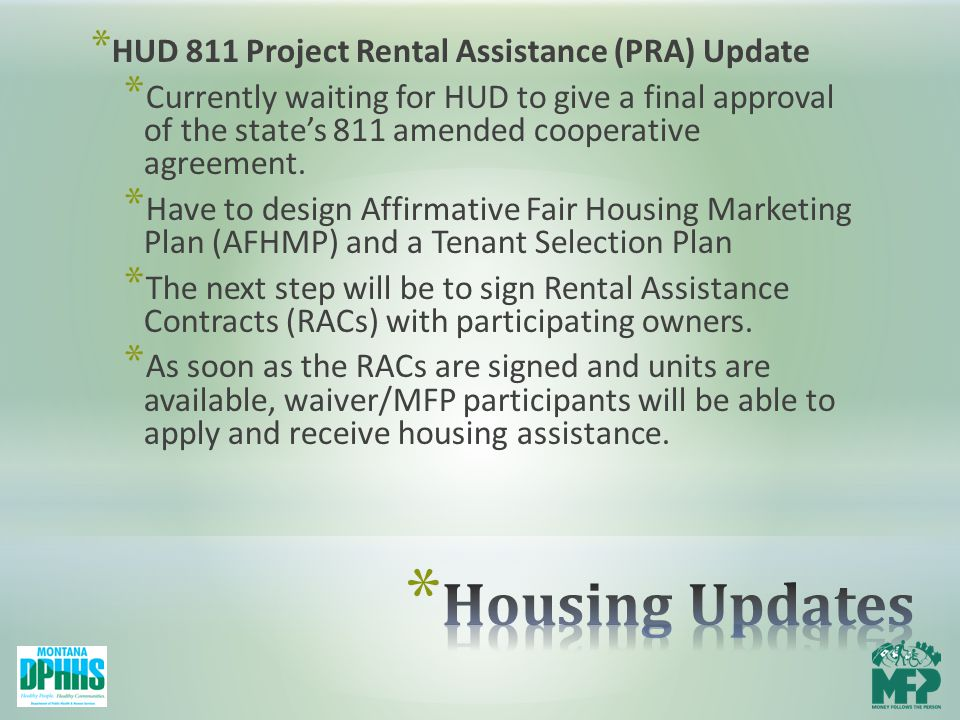 * HUD 811 Project Rental Assistance (PRA) Update * Currently waiting for HUD to give a final approval of the state's 811 amended cooperative agreement.