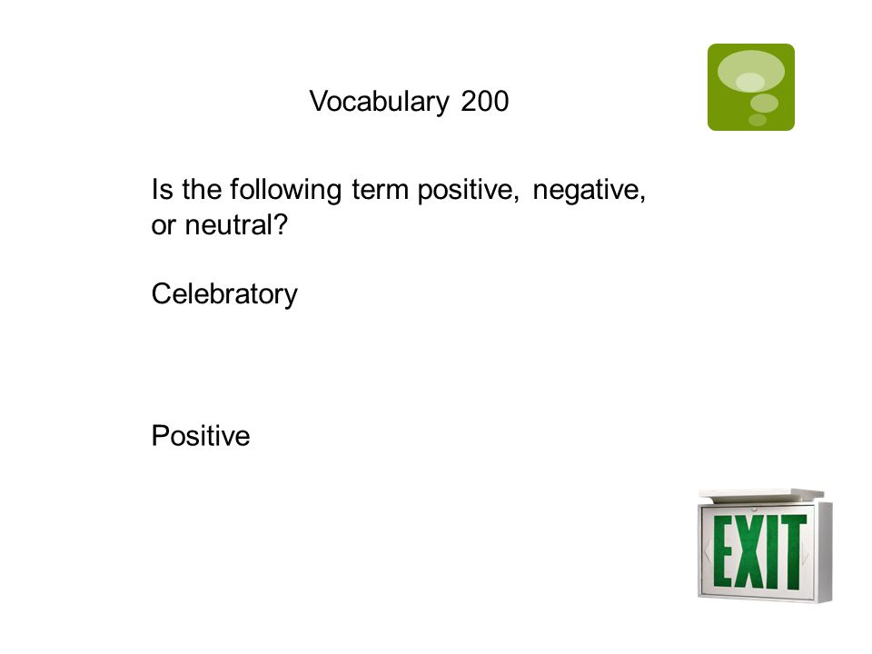 Vocabulary 200 Is the following term positive, negative, or neutral? Celebratory Positive