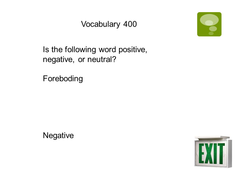 Vocabulary 400 Is the following word positive, negative, or neutral? Foreboding Negative