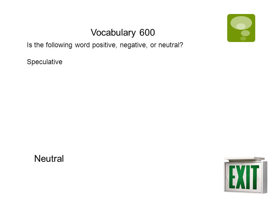 Vocabulary 600 Is the following word positive, negative, or neutral? Speculative Neutral
