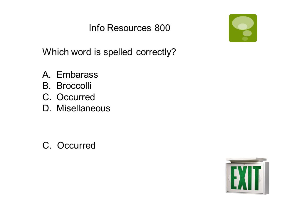 Info Resources 800 Which word is spelled correctly? A.Embarass B.Broccolli C.Occurred D.Misellaneous C. Occurred