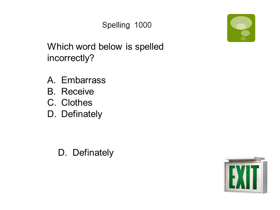 Spelling 1000 Which word below is spelled incorrectly? A.Embarrass B.Receive C.Clothes D.Definately