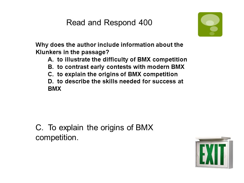 Read and Respond 400 Why does the author include information about the Klunkers in the passage? A. to illustrate the difficulty of BMX competition B.
