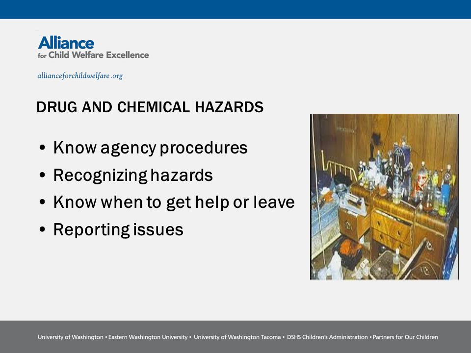 DRUG AND CHEMICAL HAZARDS Know agency procedures Recognizing hazards Know when to get help or leave Reporting issues