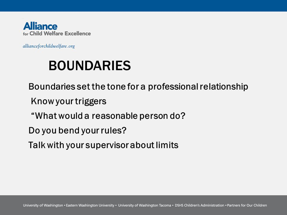 BOUNDARIES Boundaries set the tone for a professional relationship Know your triggers What would a reasonable person do.