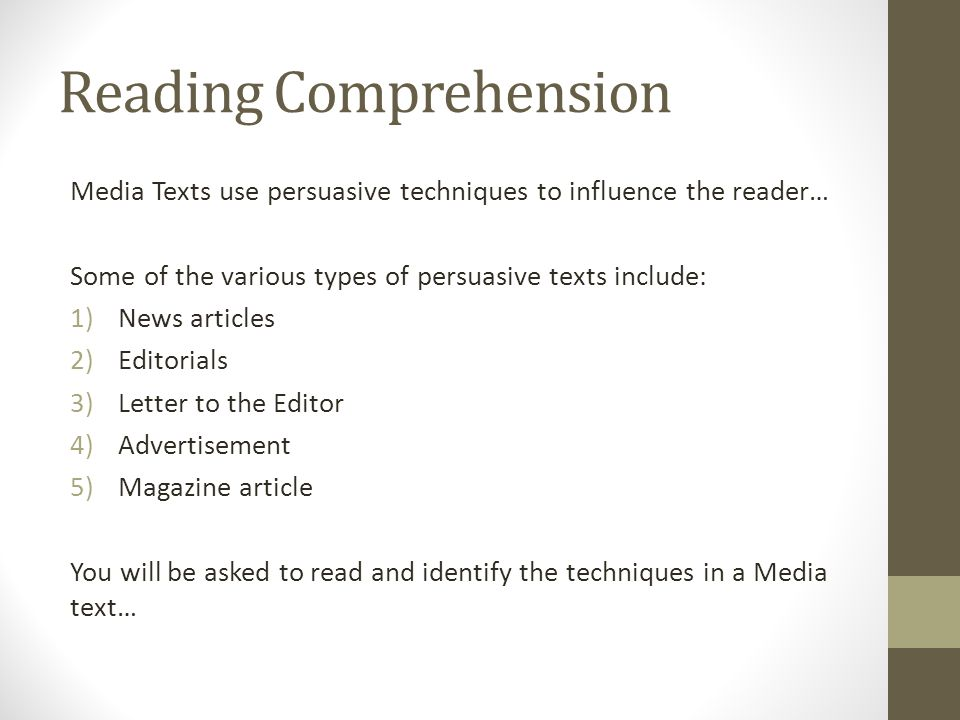 Reading Comprehension Media Texts use persuasive techniques to influence the reader… Some of the various types of persuasive texts include: 1)News art