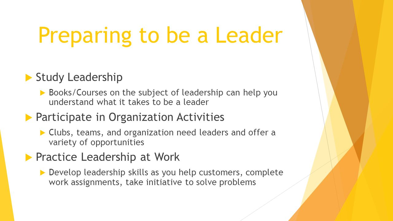 Preparing to be a Leader  Study Leadership  Books/Courses on the subject of leadership can help you understand what it takes to be a leader  Partic