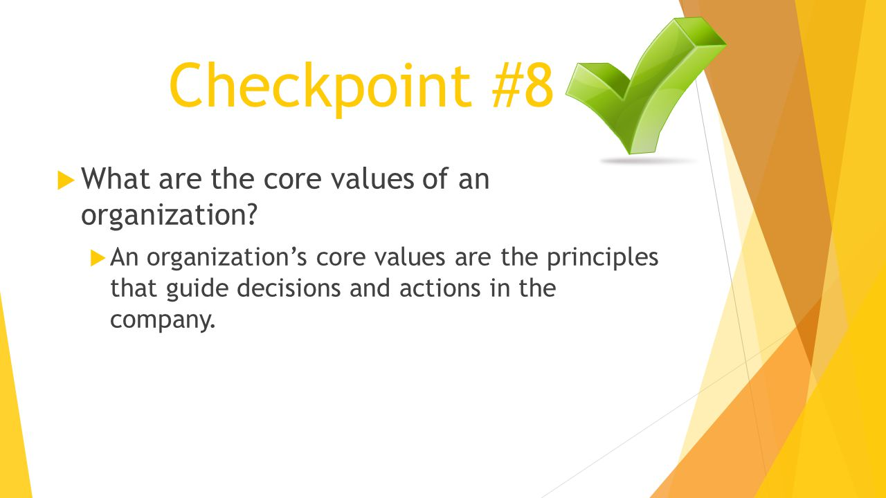 Checkpoint #8  What are the core values of an organization.