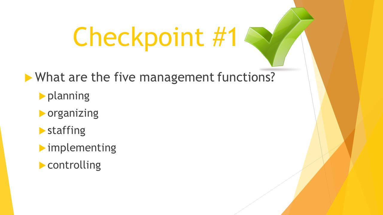Checkpoint #1  What are the five management functions?  planning  organizing  staffing  implementing  controlling