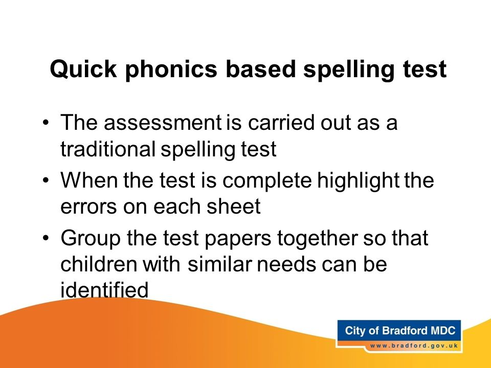 Quick phonics based spelling test The assessment is carried out as a traditional spelling test When the test is complete highlight the errors on each