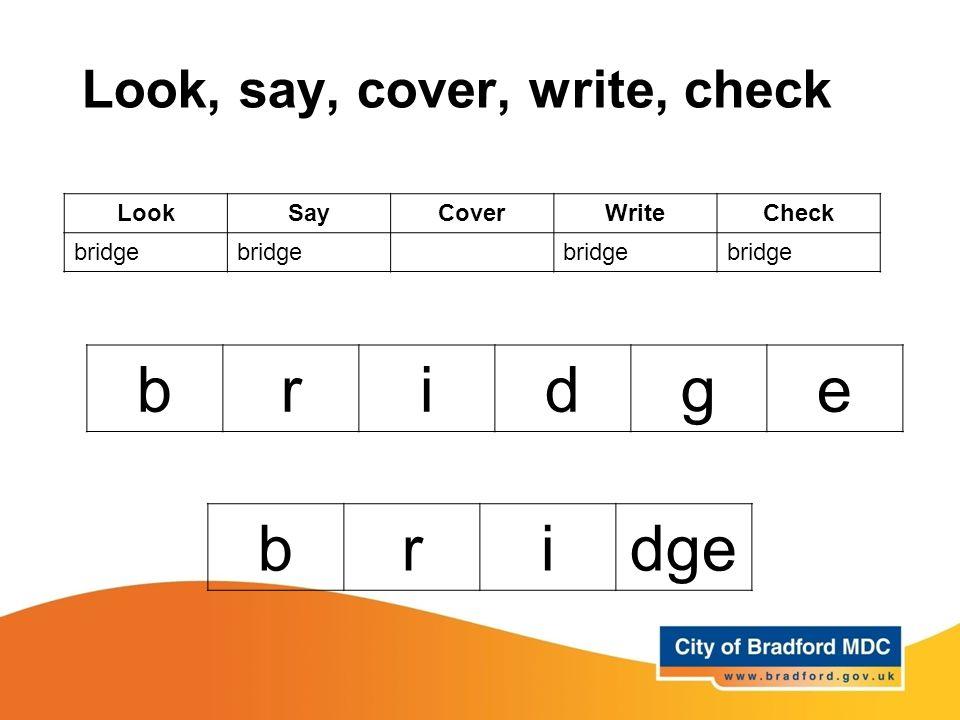 Look, say, cover, write, check LookSayCoverWriteCheck bridge bridge bridge