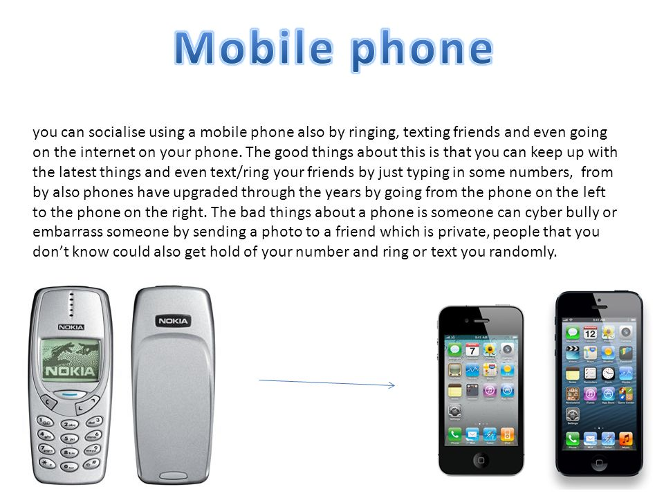 you can socialise using a mobile phone also by ringing, texting friends and even going on the internet on your phone.
