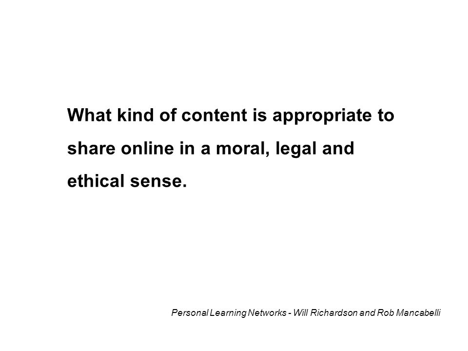 What kind of content is appropriate to share online in a moral, legal and ethical sense.