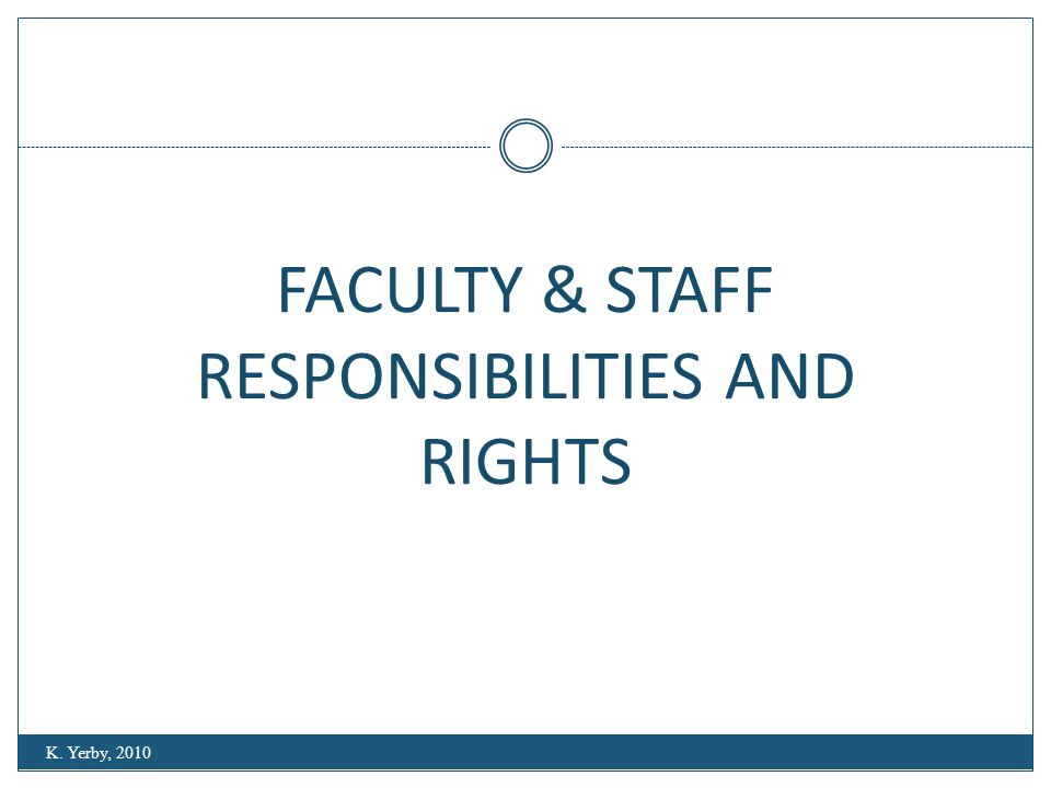 FACULTY & STAFF RESPONSIBILITIES AND RIGHTS K. Yerby, 2010