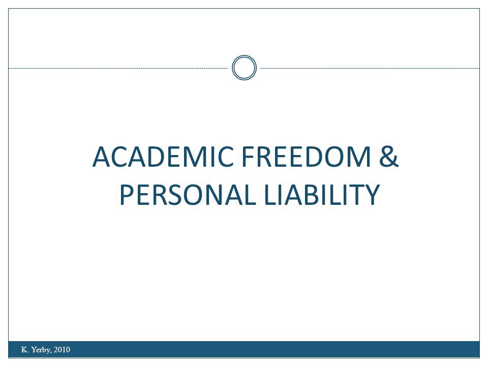 ACADEMIC FREEDOM & PERSONAL LIABILITY K. Yerby, 2010
