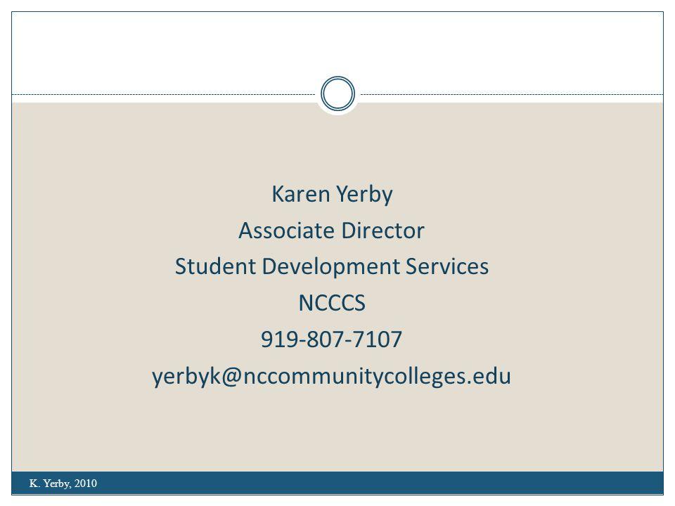 Karen Yerby Associate Director Student Development Services NCCCS 919-807-7107 yerbyk@nccommunitycolleges.edu K.