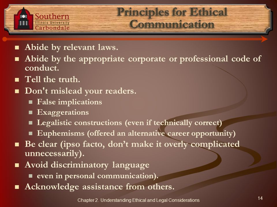 Abide by relevant laws.Abide by the appropriate corporate or professional code of conduct.