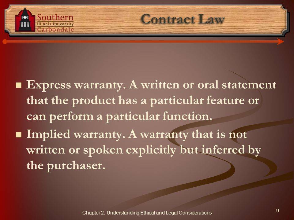 Express warranty. A written or oral statement that the product has a particular feature or can perform a particular function. Implied warranty. A warr