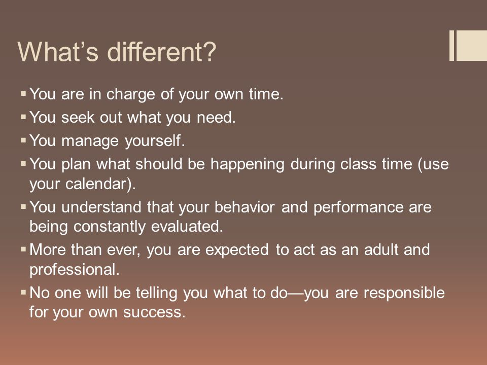 What's different.  You are in charge of your own time.