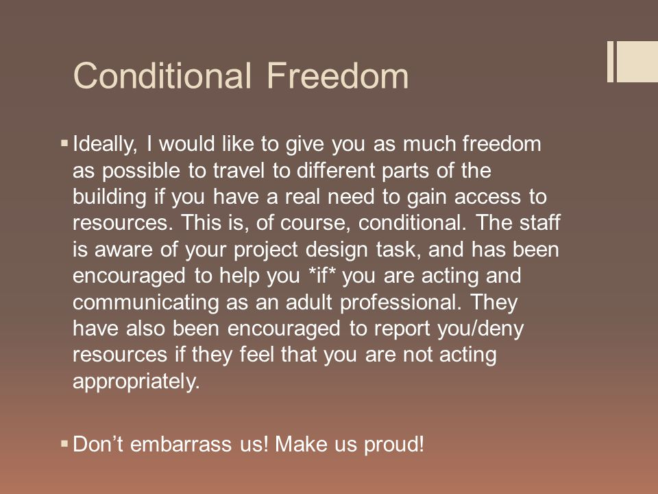 Conditional Freedom  Ideally, I would like to give you as much freedom as possible to travel to different parts of the building if you have a real need to gain access to resources.