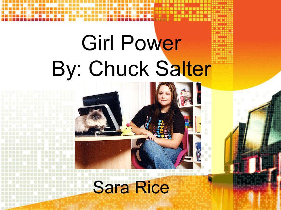Girl Power By: Chuck Salter Sara Rice