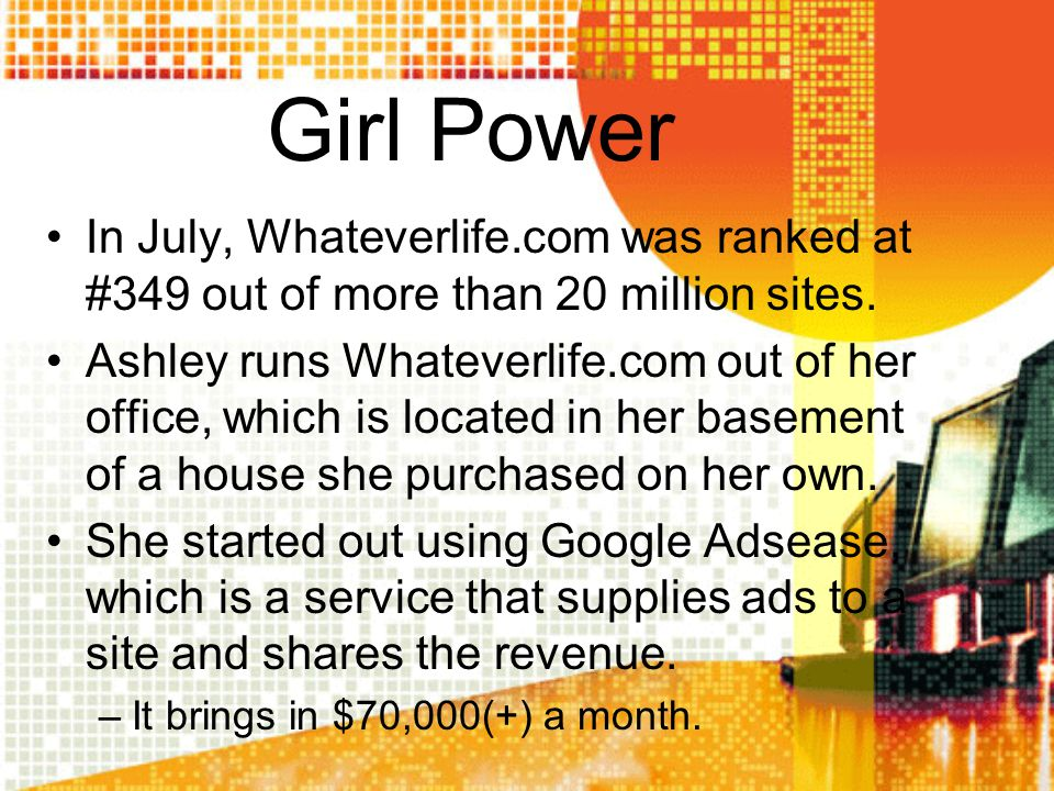 Girl Power In July, Whateverlife.com was ranked at #349 out of more than 20 million sites. Ashley runs Whateverlife.com out of her office, which is lo