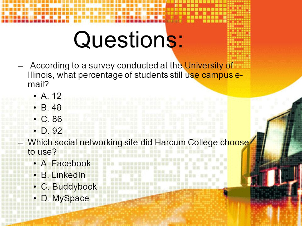 Questions: – According to a survey conducted at the University of Illinois, what percentage of students still use campus e- mail? A. 12 B. 48 C. 86 D.