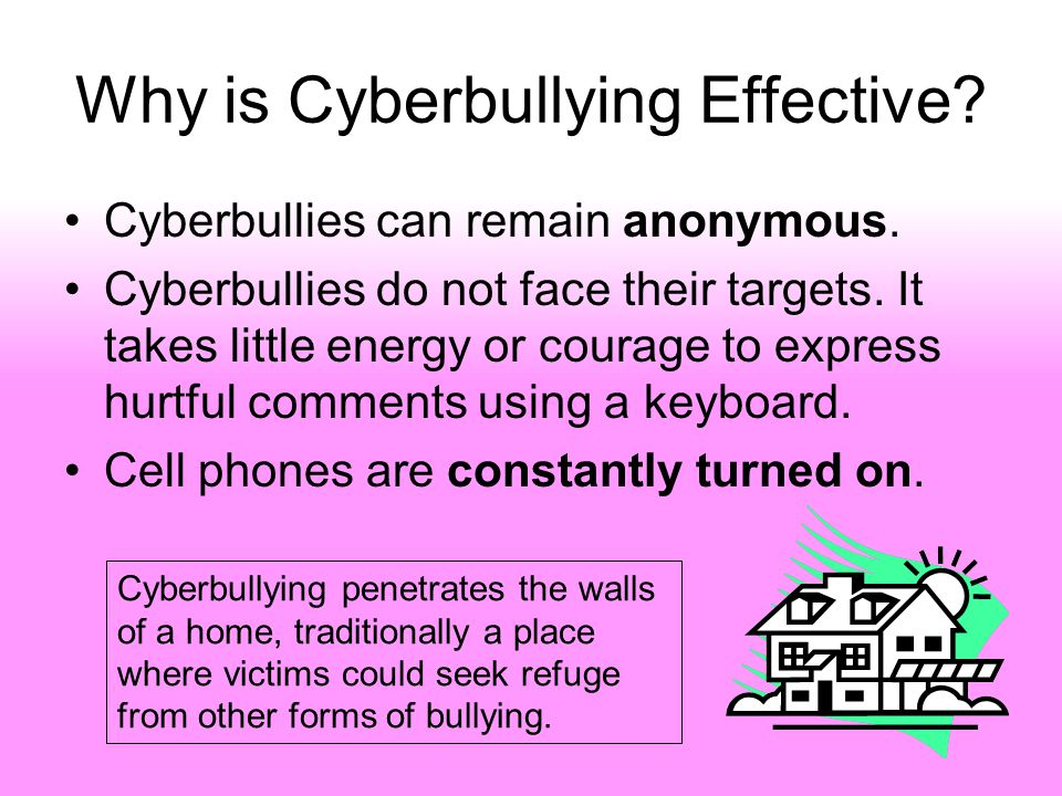Why is Cyberbullying Effective. Cyberbullies can remain anonymous.