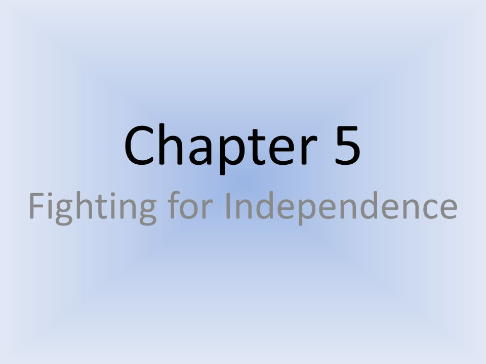 Chapter 5 Fighting for Independence