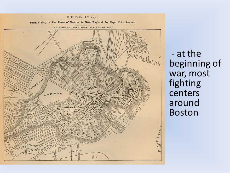 - at the beginning of war, most fighting centers around Boston