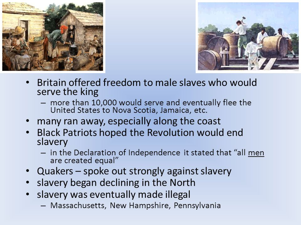 Britain offered freedom to male slaves who would serve the king – more than 10,000 would serve and eventually flee the United States to Nova Scotia, Jamaica, etc.