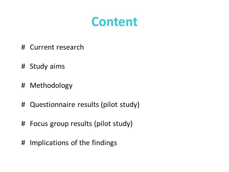 Content #Current research #Study aims #Methodology #Questionnaire results (pilot study) #Focus group results (pilot study) #Implications of the findings